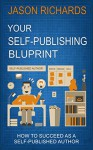 Your Self-Publishing Blueprint: How to Succeed as a Self-Published Author - Jason Richards