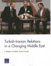 Turkish-Iranian Relations in a Changing Middle East - F. Stephen Larrabee, Alireza Nader