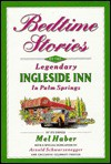 Bedtime Stories of the Legendary Ingleside Inn: In Palm Springs - Mel Haber, Arnold Schwarzenegger