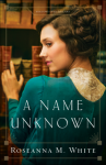 A Name Unknown (Shadows Over England) - Roseanna M. White