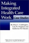 Making Integrated Health Care Work: Case Studies - Dean C. Coddington