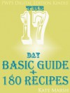 The 17 Day Basic Guide + 180 Recipes - Kate Marsh