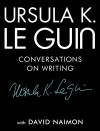 Conversations on Writing - Ursula K. Le Guin, David Naimon