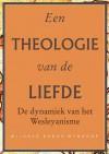 Een Theologie Van de Liefde: de Dynamiek Van Het Wesleyanisme - Mildred Bangs Wynkoop