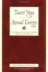 Taoist Yoga and Sexual Energy: Transforming Your Body, Mind, and Spirit - Eric Yudelove, Mantak Chia