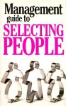 The Management Guide to Selecting People - Kate Keenan, Anne Taute