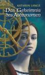 Das Geheimnis des Astronomen - Kathrin Lange
