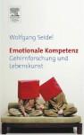 Emotionale Kompetenz: Gehirnforschung Und Lebenskunst - Wolfgang Seidel