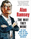 The Way They Were: The View from the Hill of the 25 Years That Remade Australia - Alan Ramsey