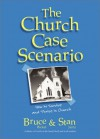 The Church Case Scenario: How To Survive And Thrive In Church - Bruce Bickel, Stan Jantz