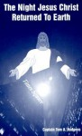 The Night Jesus Christ Returned to Earth - Tom Hudgens
