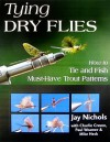 Tying Dry Flies: How to Tie and Fish Must-Have Trout Patterns - Jay Nichols, Paul Weamer, Mike Heck, Charlie Craven