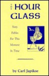 The Hour Glass: Sixty Fables for This Moment in Time - Carl Japikse