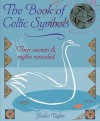 The Book Of Celtic Symbols: Their Secrets And Myths Revealed - Joules Taylor