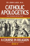 Catholic Apologetics: A Course in Religion - Book IV - John Laux