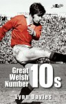 Great Welsh Number 10s: Welsh Fly-Halves 1947-1999 - Lynn Davies