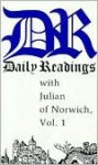 Daily Readings with Julian of Norwich, Vol. 1 - Julian of Norwich, Robert Llewelyn