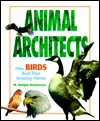 Animal Architects: How Birds Build Their Amazing Homes - W. Wright Robinson