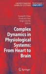 Complex Dynamics in Physiological Systems: From Heart to Brain (Understanding Complex Systems) - Syamal K. Dana, Prodyot K. Roy, Jürgen Kurths