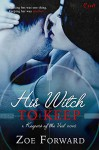 His Witch To Keep (Keepers of the Veil) - Zoe Forward