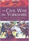 The Civil War in Yorkshire: Fairfax Versus Newcastle - David Cooke