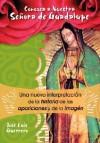 Conozca A Nuestra Senora de Guadalupe: Una Nueva Interpretacion de la Historia, de las Apariciones y de la Imagen - Jose Luis Guerrero