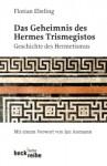 Das Geheimnis des Hermes Trismegistos: Geschichte des Hermetismus von der Antike bis zur Neuzeit - Florian Ebeling, Jan Assmann