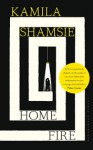 Home Fire: LONGLISTED FOR THE MAN BOOKER PRIZE 2017 - Kamila Shamsie