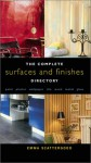 The Complete Surfaces and Finishes Directory: Paint, Plaster, Wallpaper, Tile, Wood, Metal, Glass - Emma Scattergood