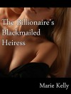 The Billionaire's Blackmailed Heiress - Marie Kelly