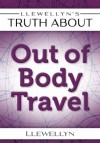 Llewellyn's Truth About Out-of-Body Travel (Truth About Series) - Llewellyn