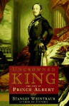 Uncrowned King: The Life of Prince Albert - Stanley Weintraub