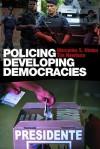 Policing Developing Democracies - S. Hin Mercedes, Mercedes S. Hinton