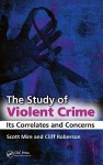 The Study Of Violent Crime: Its Correlates And Concerns - Scott Mire, Cliff Roberson