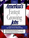America's Fastest Growing Jobs: Details on the Best Jobs at All Levels of Education & Training - Michael Farr