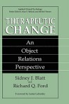 Therapeutic Change: An Object Relations Perspective - Sidney J. Blatt, Richard Q. Ford