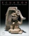 Ecuador: The Secret Art of Pre-Columbian Ecuador - Iván Cruz Cevallos, Daniel Klein, Pierre-Yves Dhinaut