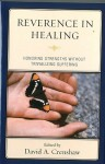 Reverence in the Healing Process: Honoring Strengths Without Trivializing Suffering - David A. Crenshaw