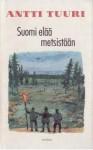 Suomi elää metsistään - Antti Tuuri