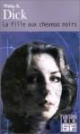 La Fille aux cheveux noirs - Philip K. Dick, Norman Spinrad, Gilles Goullet