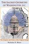 The Sacred Geometry of Washington, D.C.: The Integrity and Power of the Original Design - Nicholas R. Mann
