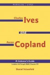 Charles Ives and Aaron Copland - A Listener's Guide: Parallel Lives Series, No. 1 Their Lives and Their Music [With CD] - Daniel Felsenfeld, Aaron Copland, Charles Ives