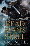 Dead Man's Steel (The Grim Company) - Luke Scull