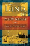 The Land Of Many Names: Towards A Christian Understanding Of The Middle East Conflict - Steve Maltz