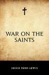 War on the Saints - Jessie Penn-Lewis