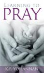 Learning to Pray - K.P. Yohannan