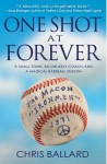 [ One Shot at Forever: A Small Town, an Unlikely Coach, and a Magical Baseball Season BY Ballard, Chris ( Author ) ] { Paperback } 2013 - Chris Ballard