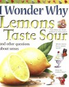 I Wonder Why Lemons Taste Sour: and Other Questions About the Senses - Deborah Chancellor