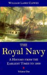 The Royal Navy: A History from the Earliest Times to 1900, volume 1 - William Laird Clowes, Clements Robert Markham