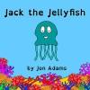 Jack the Jellyfish (Animal Stories : Sea Stories Book 4) - Jon Adams